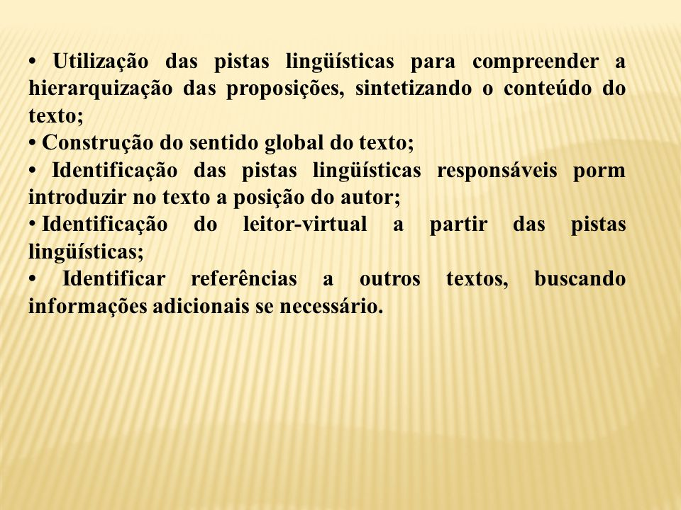 • Utilização das pistas lingüísticas para compreender a hierarquização das proposições, sintetizando o conteúdo do texto;