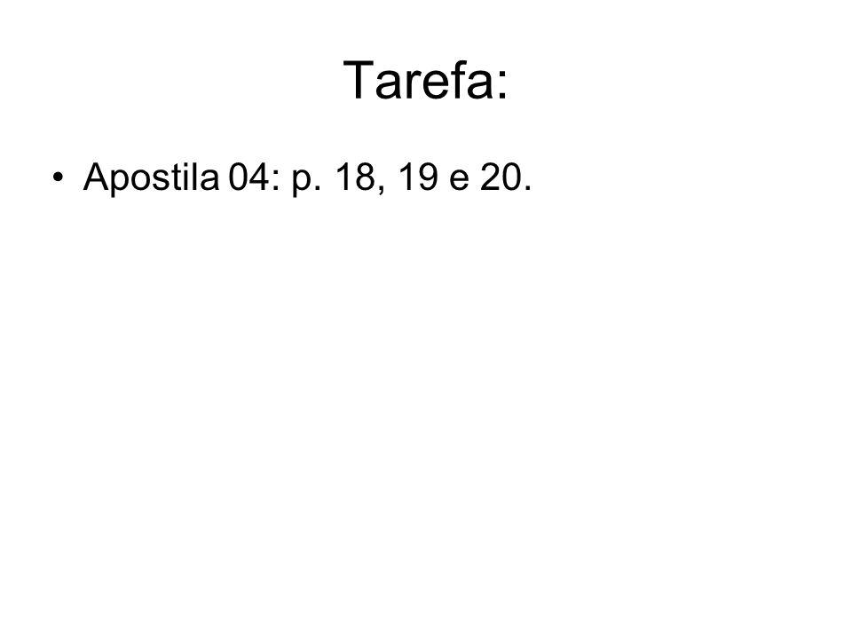 Tarefa: Apostila 04: p. 18, 19 e 20.