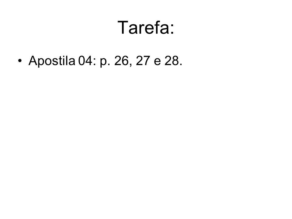 Tarefa: Apostila 04: p. 26, 27 e 28.