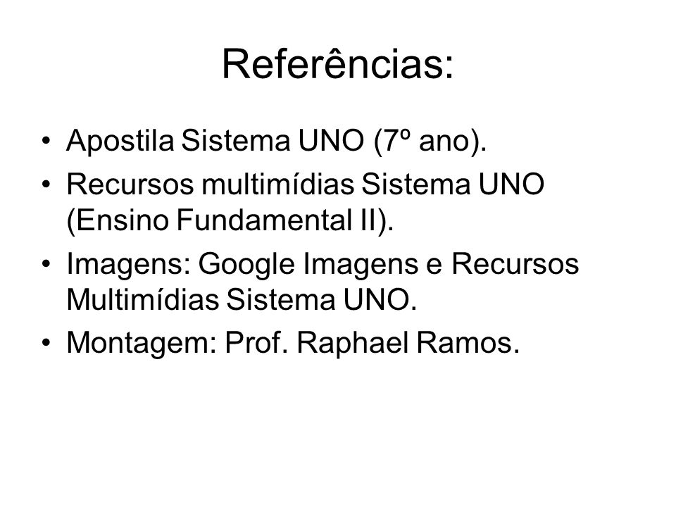 Referências: Apostila Sistema UNO (7º ano).