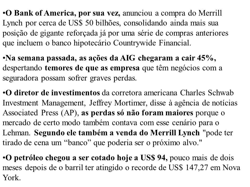 O Bank of America, por sua vez, anunciou a compra do Merrill Lynch por cerca de US$ 50 bilhões, consolidando ainda mais sua posição de gigante reforçada já por uma série de compras anteriores que incluem o banco hipotecário Countrywide Financial.