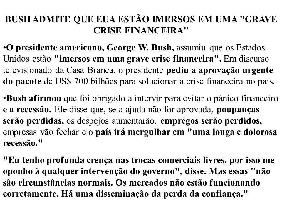 BUSH ADMITE QUE EUA ESTÃO IMERSOS EM UMA GRAVE CRISE FINANCEIRA