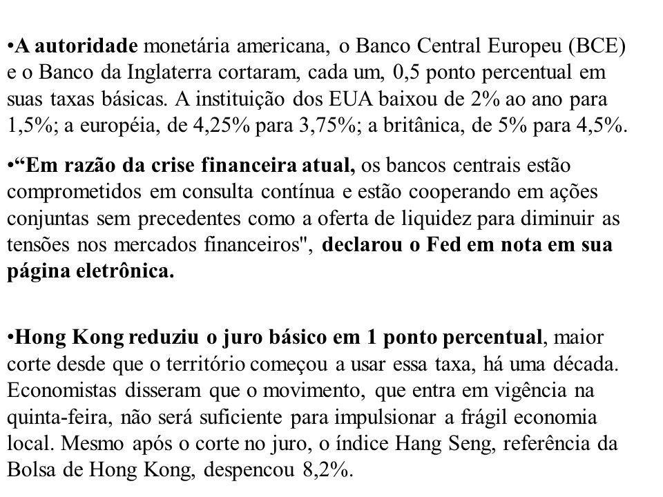 A autoridade monetária americana, o Banco Central Europeu (BCE) e o Banco da Inglaterra cortaram, cada um, 0,5 ponto percentual em suas taxas básicas. A instituição dos EUA baixou de 2% ao ano para 1,5%; a européia, de 4,25% para 3,75%; a britânica, de 5% para 4,5%.
