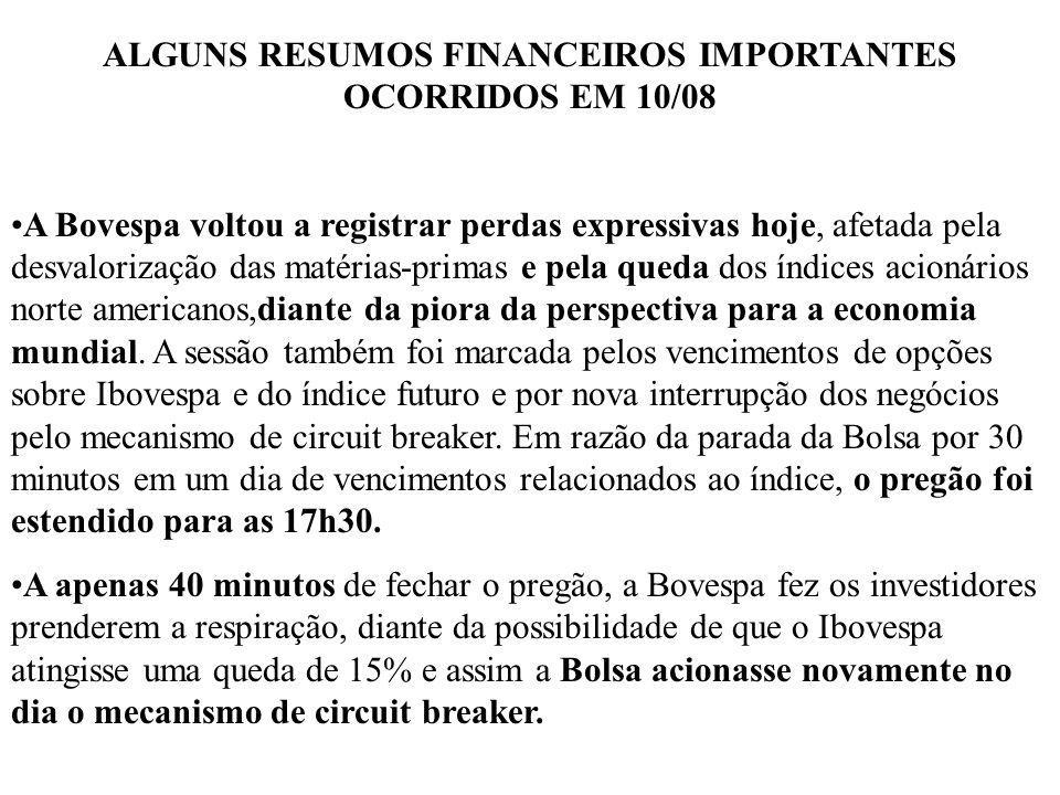 ALGUNS RESUMOS FINANCEIROS IMPORTANTES OCORRIDOS EM 10/08