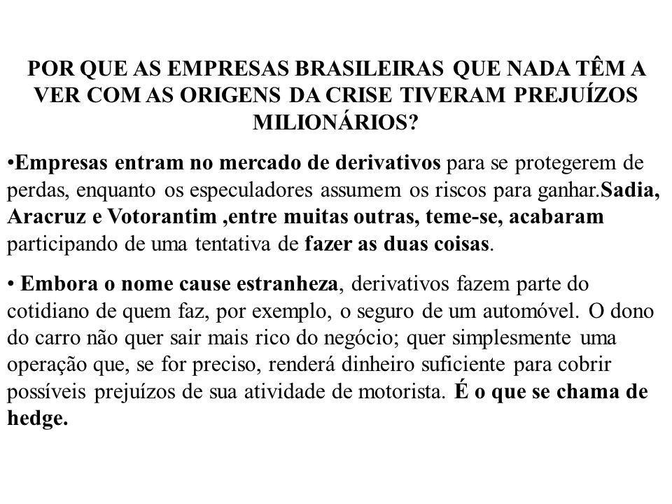POR QUE AS EMPRESAS BRASILEIRAS QUE NADA TÊM A VER COM AS ORIGENS DA CRISE TIVERAM PREJUÍZOS MILIONÁRIOS