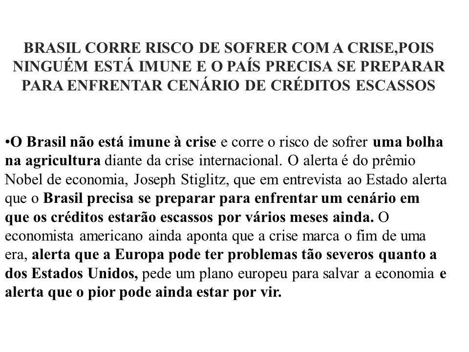 BRASIL CORRE RISCO DE SOFRER COM A CRISE,POIS NINGUÉM ESTÁ IMUNE E O PAÍS PRECISA SE PREPARAR PARA ENFRENTAR CENÁRIO DE CRÉDITOS ESCASSOS