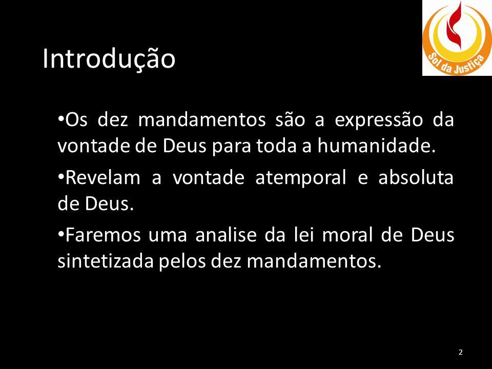 Introdução Os dez mandamentos são a expressão da vontade de Deus para toda a humanidade. Revelam a vontade atemporal e absoluta de Deus.