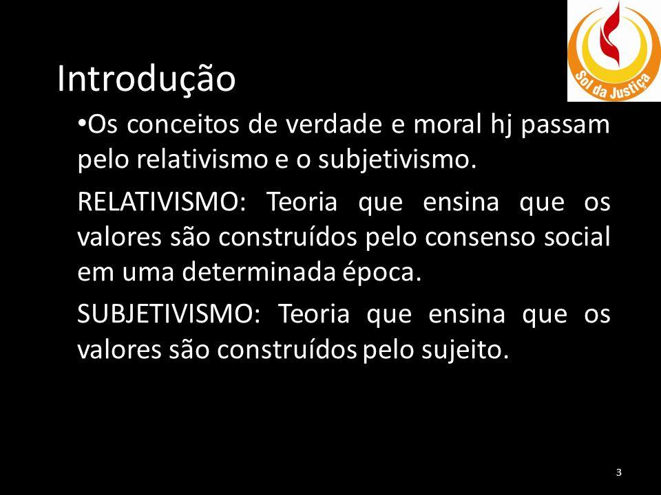 Introdução Os conceitos de verdade e moral hj passam pelo relativismo e o subjetivismo.