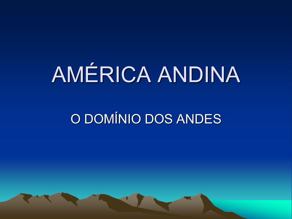 AMÉRICA ANDINA O DOMÍNIO DOS ANDES
