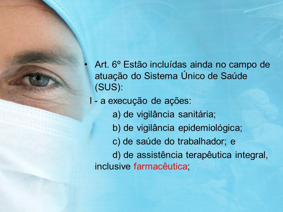 Art. 6º Estão incluídas ainda no campo de atuação do Sistema Único de Saúde (SUS):