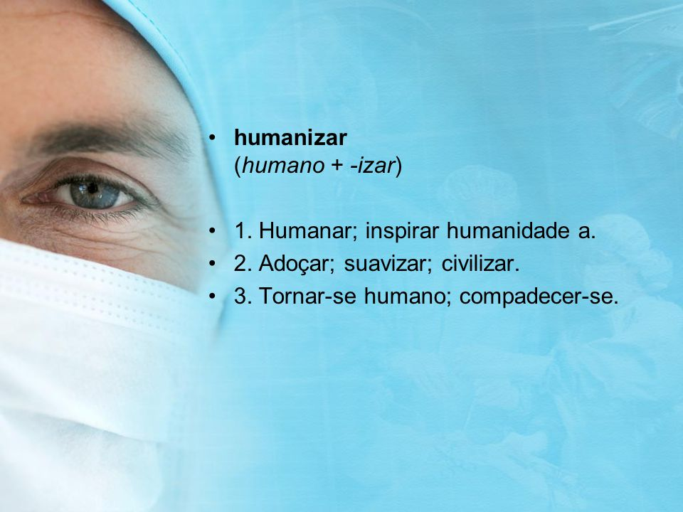 humanizar (humano + -izar)
