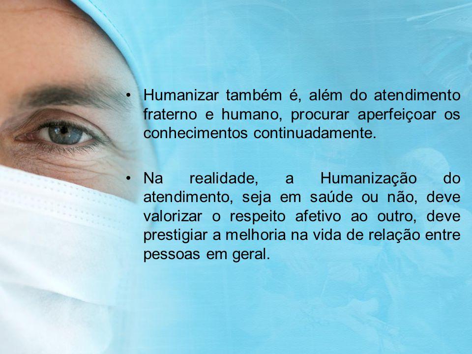 Humanizar também é, além do atendimento fraterno e humano, procurar aperfeiçoar os conhecimentos continuadamente.