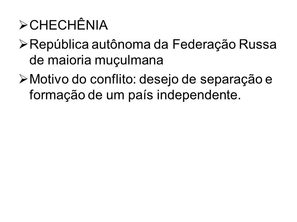 CHECHÊNIA República autônoma da Federação Russa de maioria muçulmana.