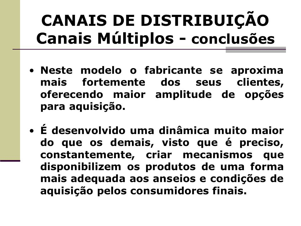 CANAIS DE DISTRIBUIÇÃO Canais Múltiplos - conclusões