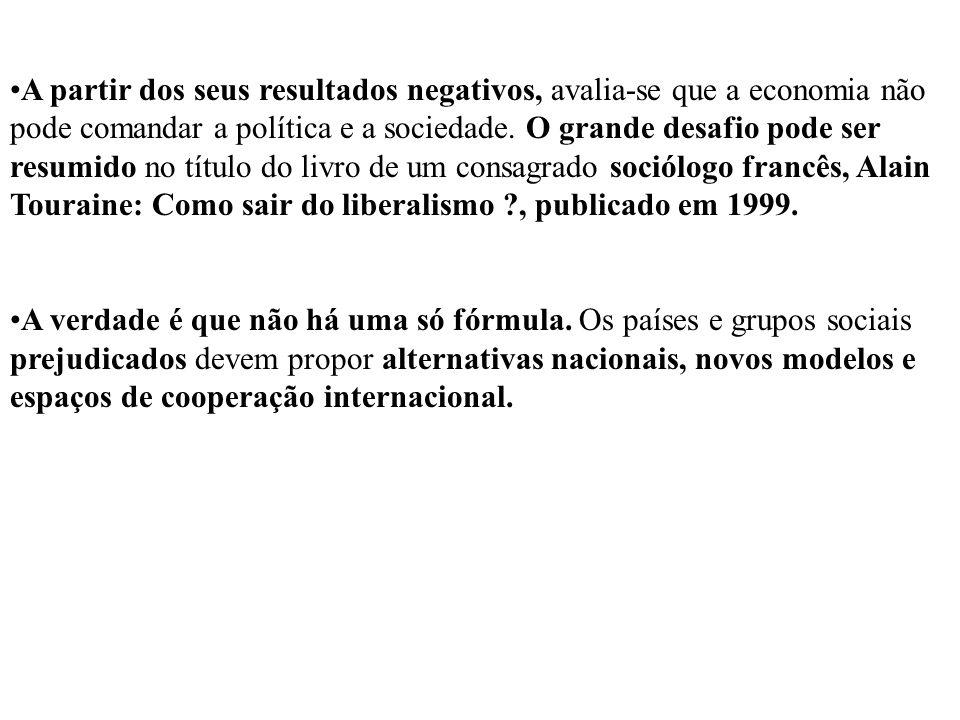 A partir dos seus resultados negativos, avalia-se que a economia não pode comandar a política e a sociedade. O grande desafio pode ser resumido no título do livro de um consagrado sociólogo francês, Alain Touraine: Como sair do liberalismo , publicado em 1999.