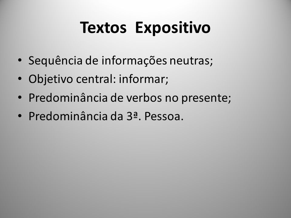 Textos Expositivo Sequência de informações neutras;
