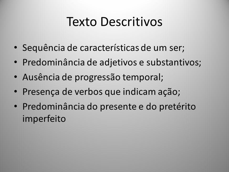 Texto Descritivos Sequência de características de um ser;