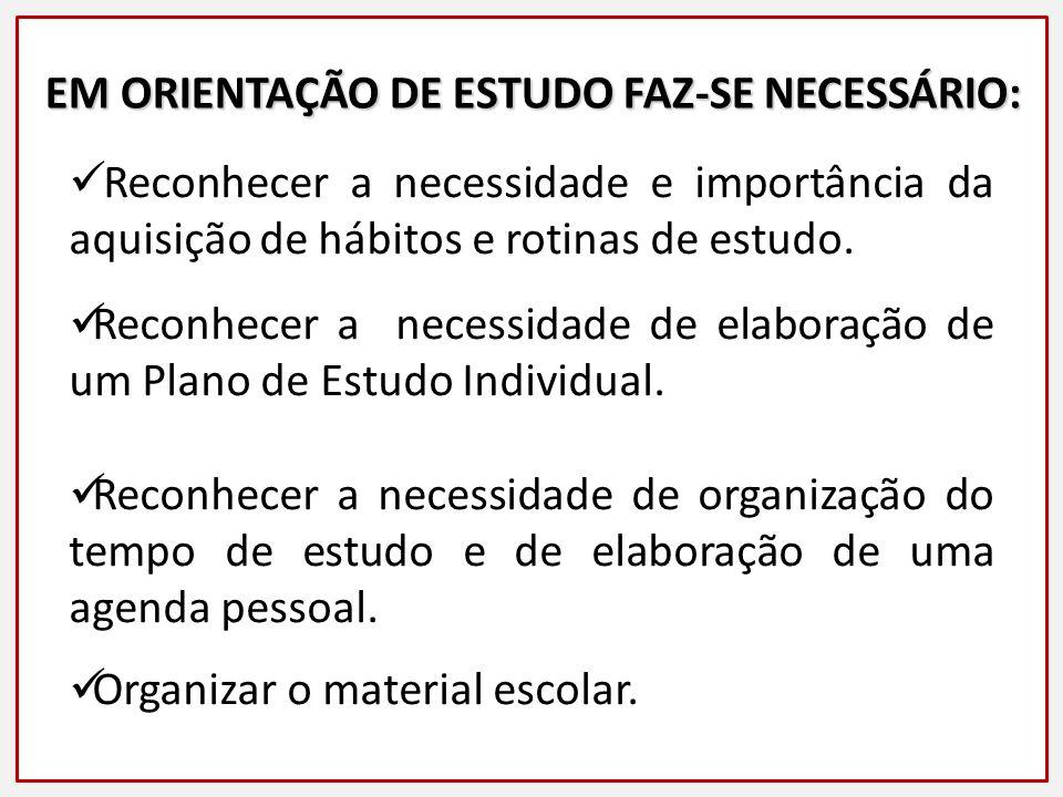 EM ORIENTAÇÃO DE ESTUDO FAZ-SE NECESSÁRIO:
