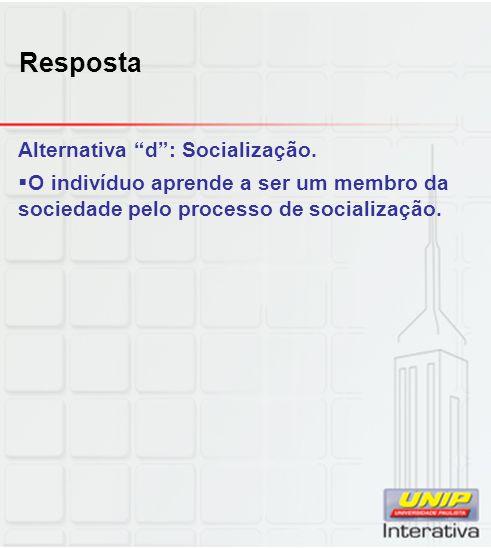 Resposta Alternativa d : Socialização.