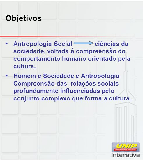 Objetivos Antropologia Social ciências da sociedade, voltada à compreensão do comportamento humano orientado pela cultura.