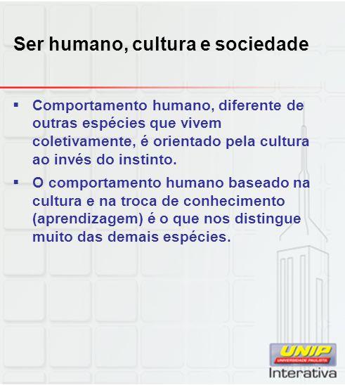 Ser humano, cultura e sociedade