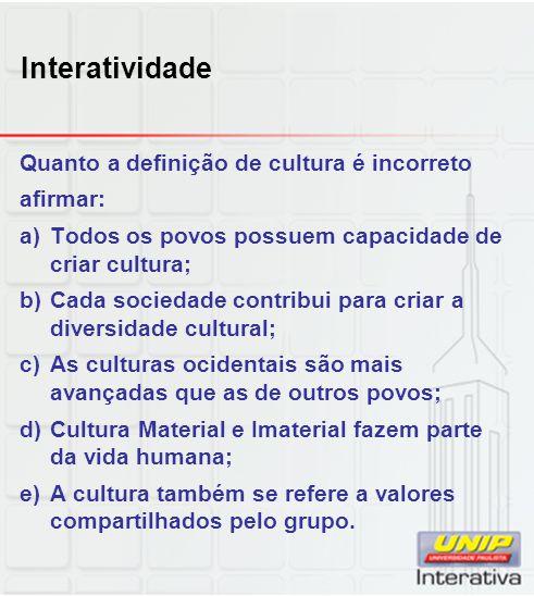 Interatividade Quanto a definição de cultura é incorreto afirmar: