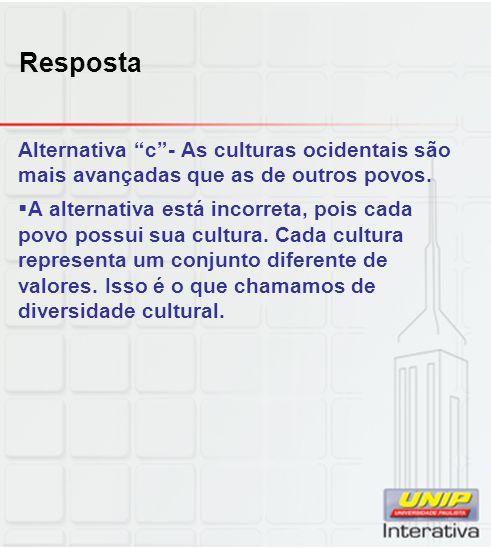 Resposta Alternativa c - As culturas ocidentais são mais avançadas que as de outros povos.