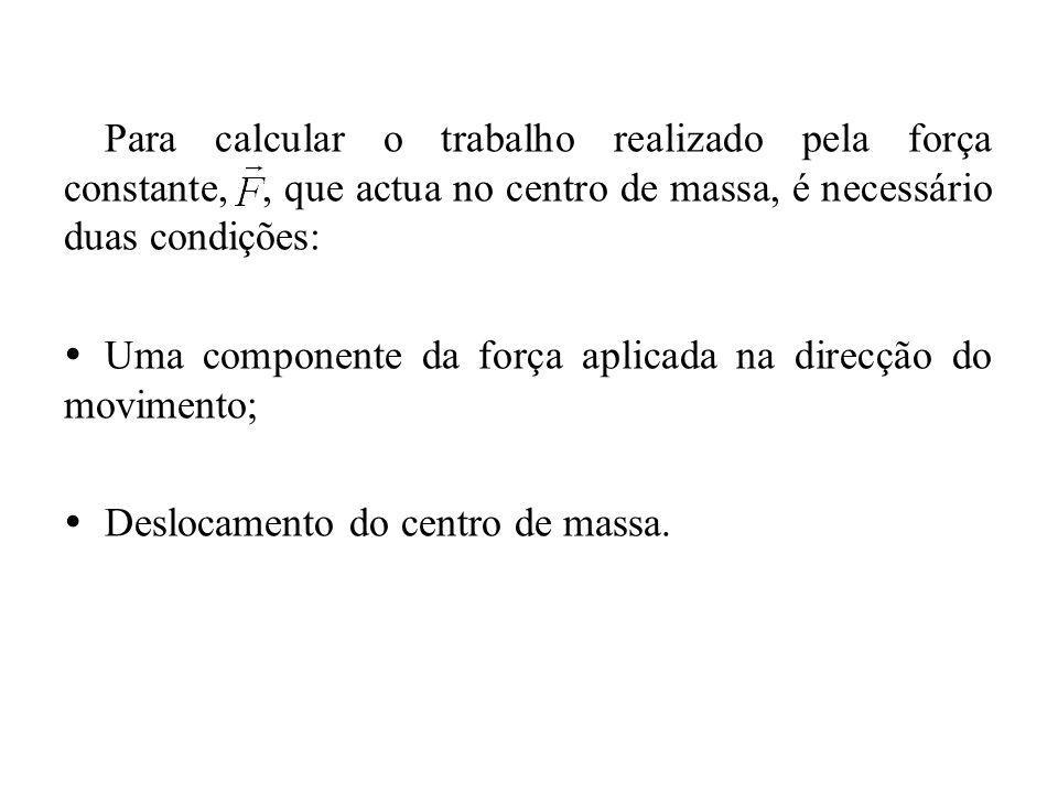 Para calcular o trabalho realizado pela força constante, , que actua no centro de massa, é necessário duas condições: