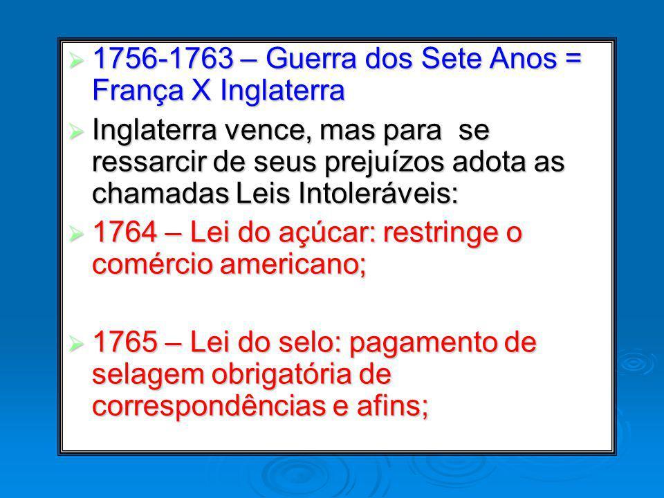 1756-1763 – Guerra dos Sete Anos = França X Inglaterra