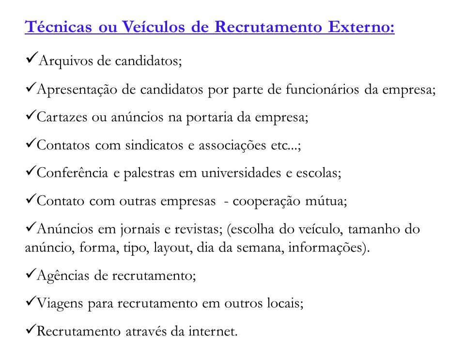 Técnicas ou Veículos de Recrutamento Externo: Arquivos de candidatos;