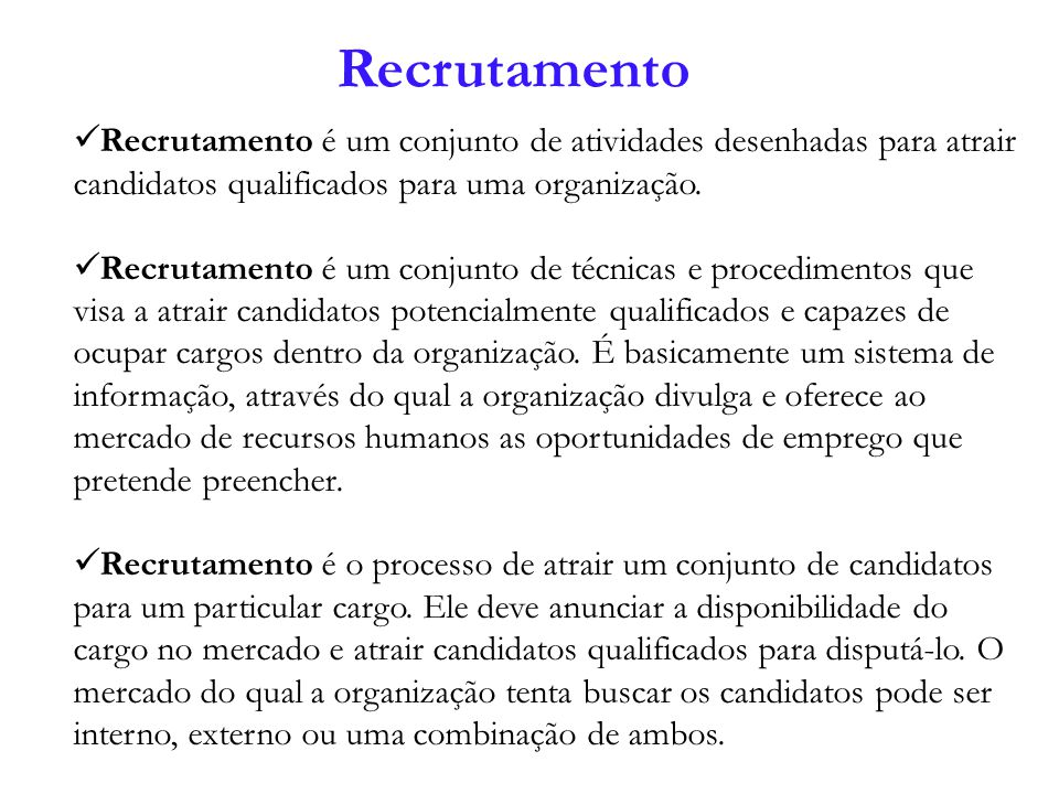 Recrutamento Recrutamento é um conjunto de atividades desenhadas para atrair candidatos qualificados para uma organização.
