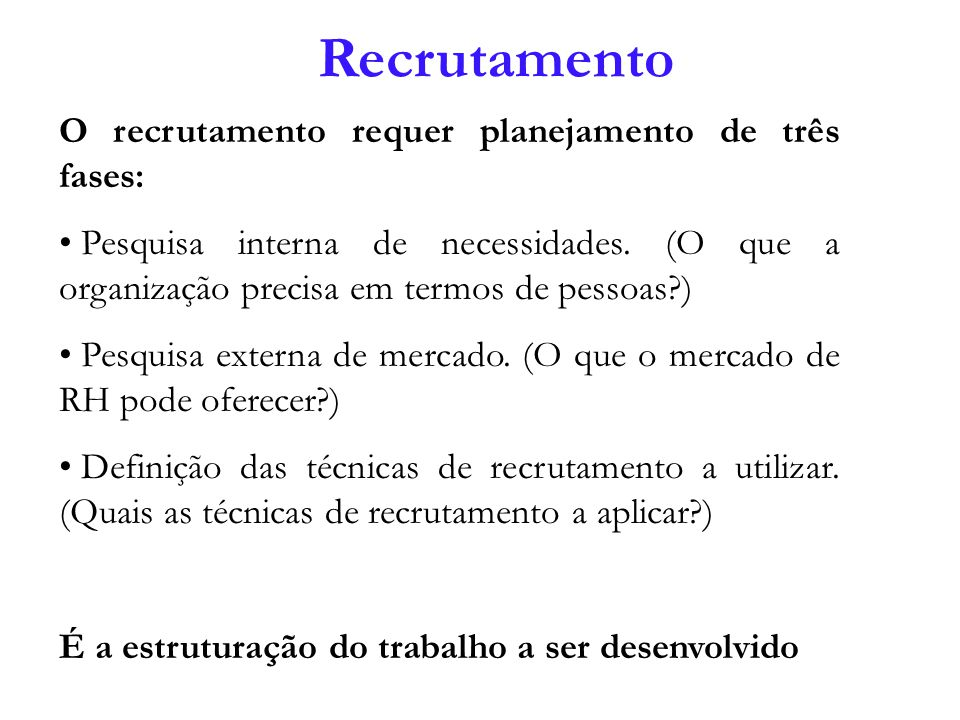 Recrutamento O recrutamento requer planejamento de três fases: