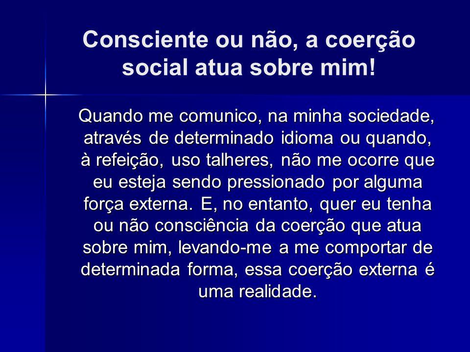 Consciente ou não, a coerção social atua sobre mim!