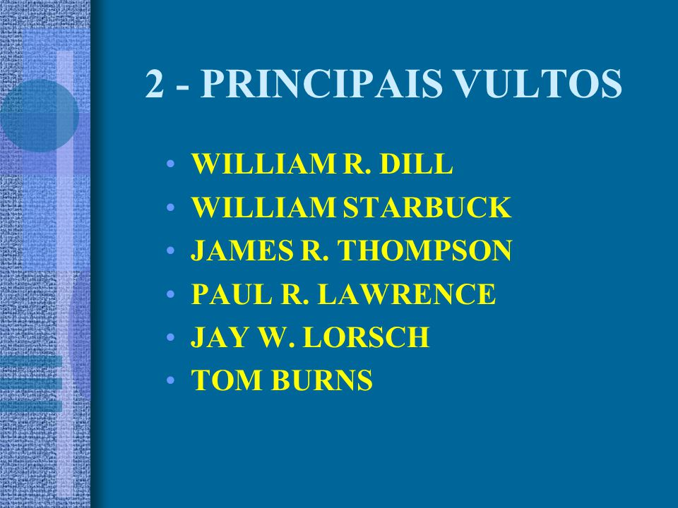 2 - PRINCIPAIS VULTOS WILLIAM R. DILL WILLIAM STARBUCK