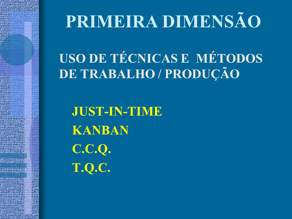 PRIMEIRA DIMENSÃO USO DE TÉCNICAS E MÉTODOS DE TRABALHO / PRODUÇÃO