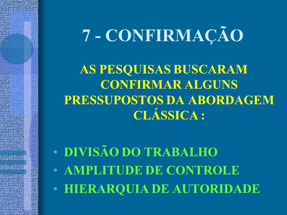 7 - CONFIRMAÇÃO AS PESQUISAS BUSCARAM CONFIRMAR ALGUNS PRESSUPOSTOS DA ABORDAGEM CLÁSSICA : DIVISÃO DO TRABALHO.