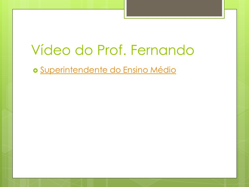 Vídeo do Prof. Fernando Superintendente do Ensino Médio
