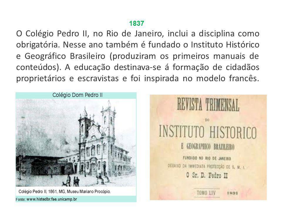 1837 O Colégio Pedro II, no Rio de Janeiro, inclui a disciplina como obrigatória.