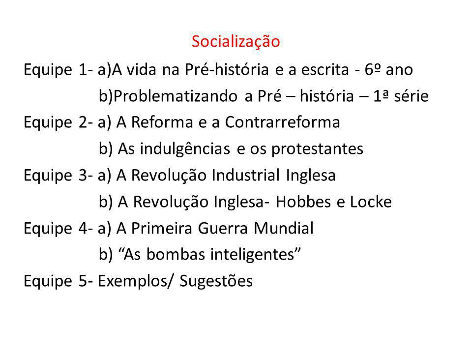 Socialização Equipe 1- a)A vida na Pré-história e a escrita - 6º ano. b)Problematizando a Pré – história – 1ª série.