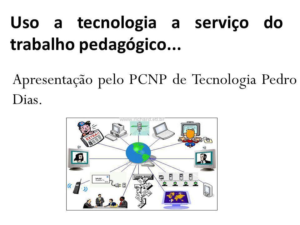 Uso a tecnologia a serviço do trabalho pedagógico...