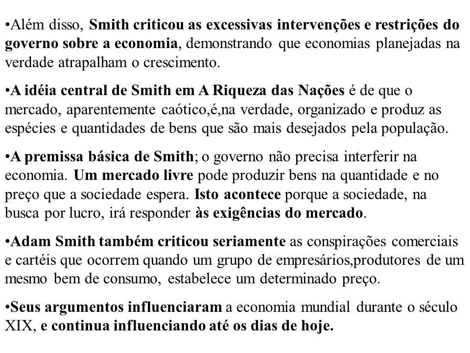 Além disso, Smith criticou as excessivas intervenções e restrições do governo sobre a economia, demonstrando que economias planejadas na verdade atrapalham o crescimento.