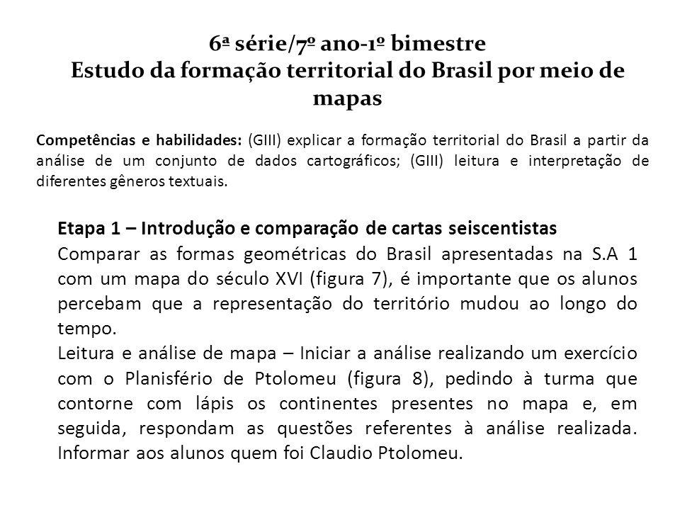 6ª série/7º ano-1º bimestre Estudo da formação territorial do Brasil por meio de mapas