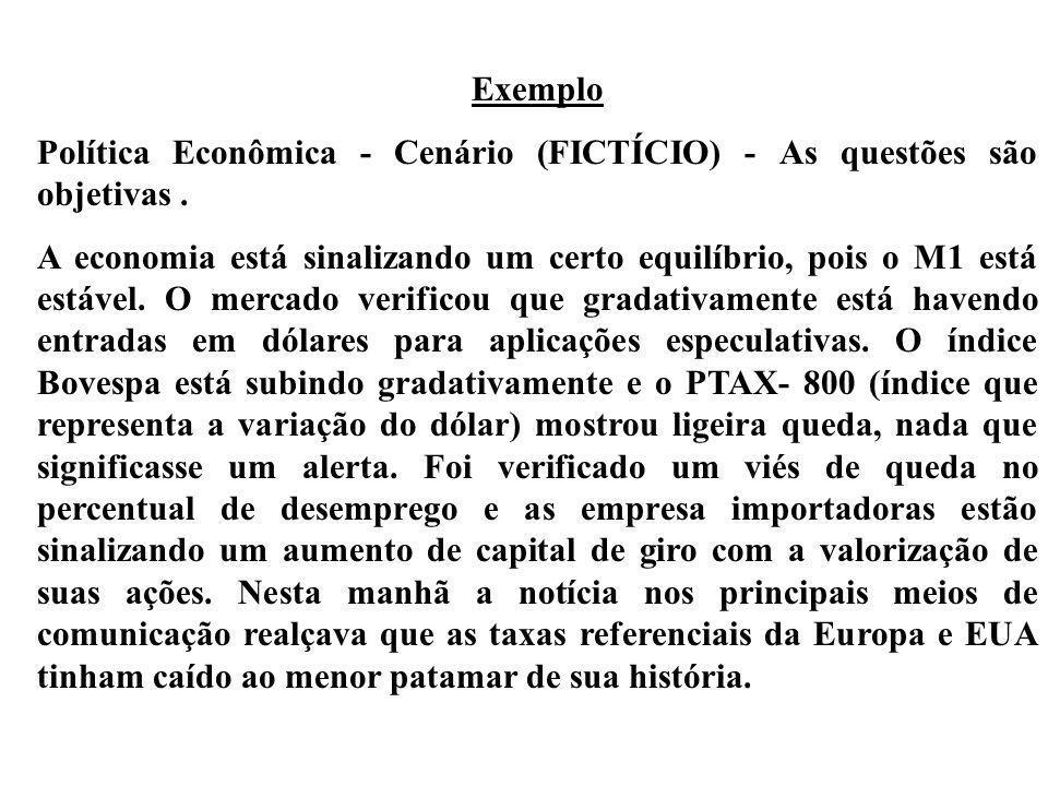 Exemplo Política Econômica - Cenário (FICTÍCIO) - As questões são objetivas .
