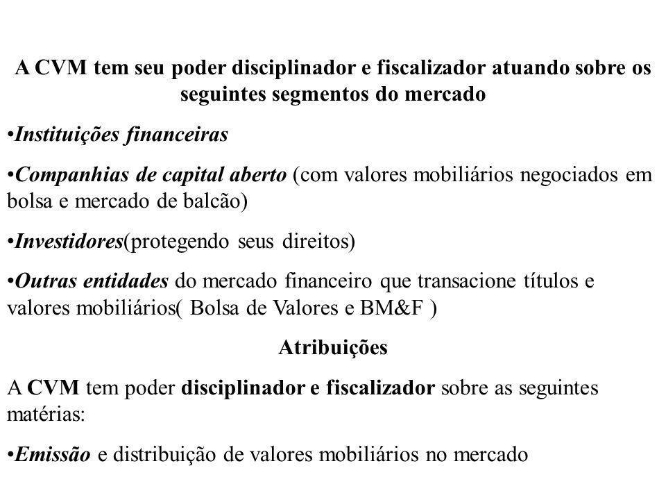 A CVM tem seu poder disciplinador e fiscalizador atuando sobre os seguintes segmentos do mercado