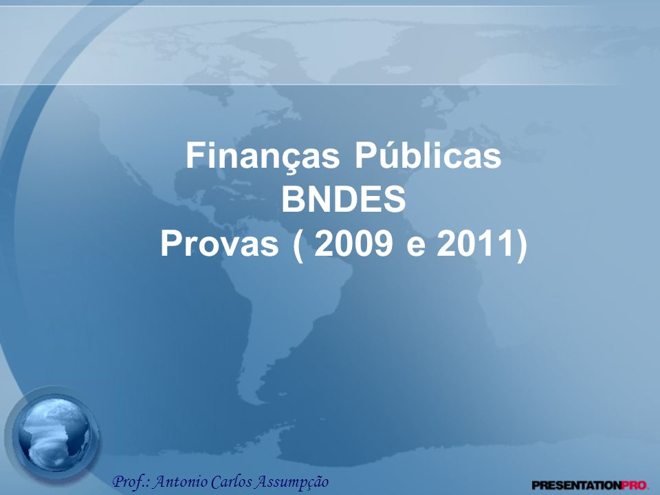 Finanças Públicas BNDES Provas ( 2009 e 2011)