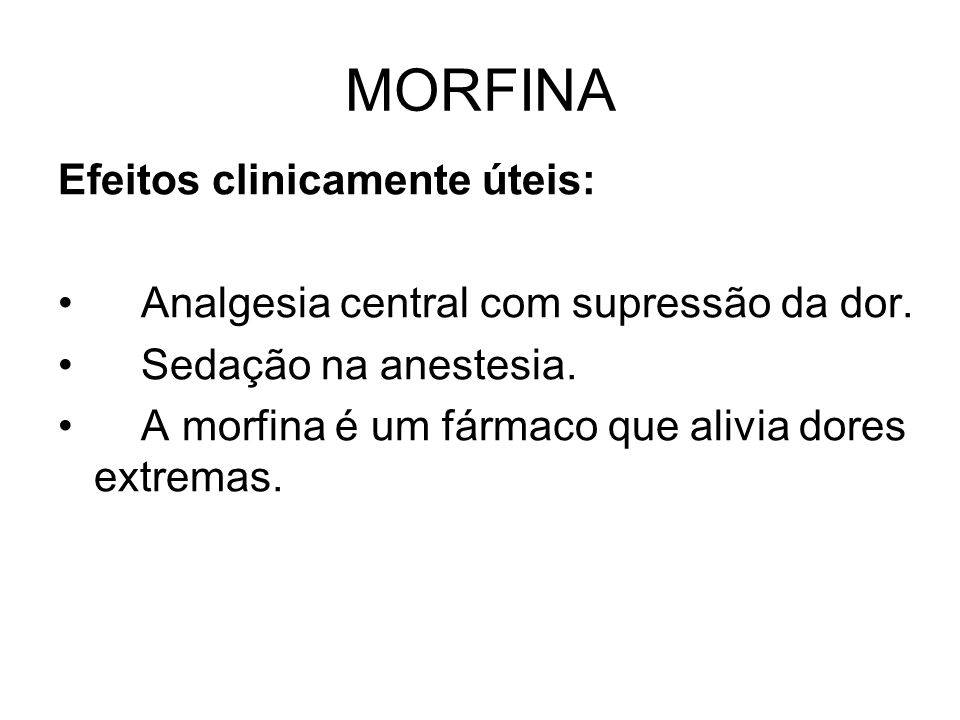 MORFINA Efeitos clinicamente úteis: