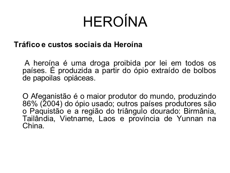 HEROÍNA Tráfico e custos sociais da Heroína