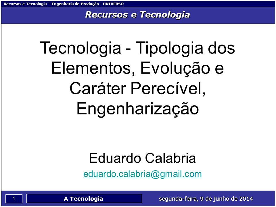 Recursos e Tecnologia Tecnologia - Tipologia dos Elementos, Evolução e Caráter Perecível, Engenharização.