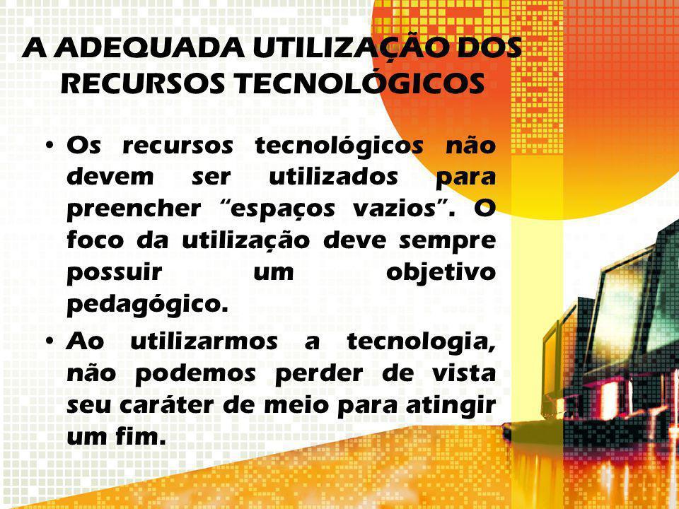 A ADEQUADA UTILIZAÇÃO DOS RECURSOS TECNOLÓGICOS