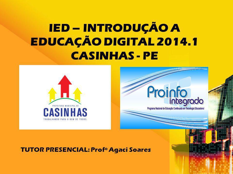 IED – INTRODUÇÃO A EDUCAÇÃO DIGITAL 2014.1 CASINHAS - PE